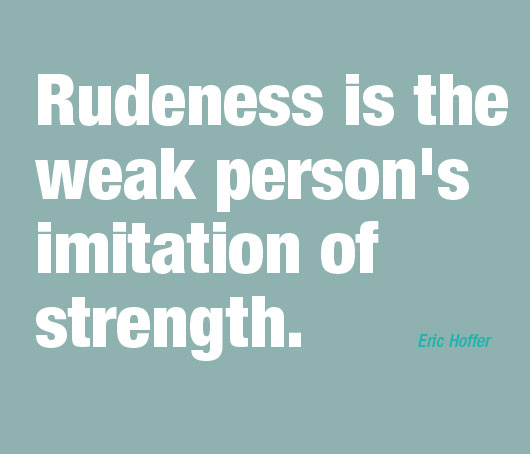 rudeness-is-a-weak-persons-imitation-of-strength